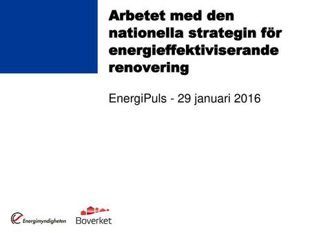 Arbetet med den nationella strategin för energieffektiviserande renovering EnergiPuls - 29 januari 2016.