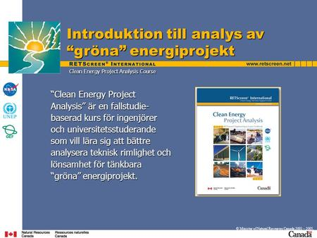 "Introduktion till analys av ""gröna"" energiprojekt © Minister of Natural Resources Canada 2001 – 2005. ""Clean Energy Project Analysis"" är en fallstudie-"