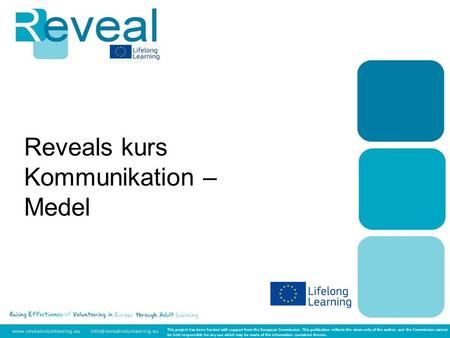 Reveals kurs Kommunikation – Medel This project has been funded with support from the European Commission. This publication reflects the views only of.
