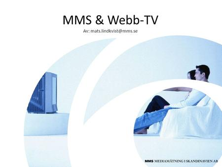 MMS & Webb-TV Av: Traditionell TV Mobil-TV Webb-TV Out-of-home Fritidshus Pod-TV.