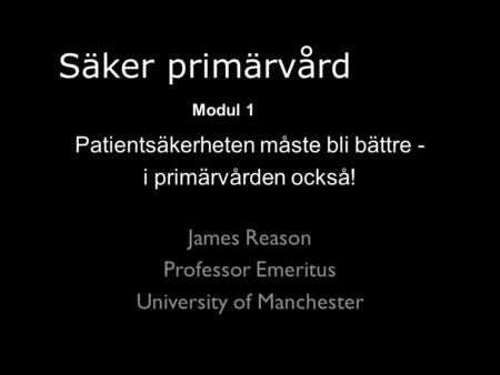 James Reason Professor Emeritus University of Manchester