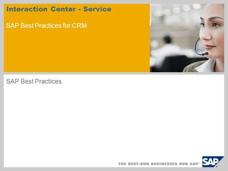 Interaction Center - Service SAP Best Practices for CRM SAP Best Practices.