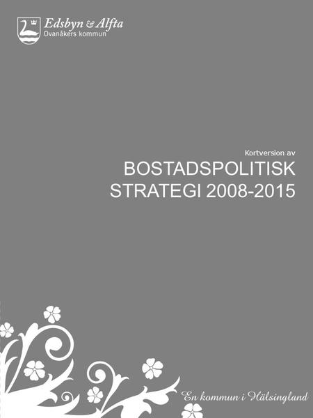 Kortversion av BOSTADSPOLITISK STRATEGI 2008-2015.