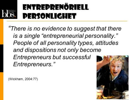"Entreprenöriell personlighet "" There is no evidence to suggest that there is a single ""entrepreneurial personality."" People of all personality types, attitudes."