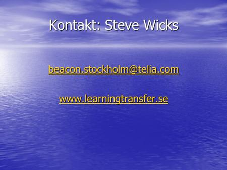 Kontakt: Steve Wicks beacon.stockholm@telia.com www.learningtransfer.se.