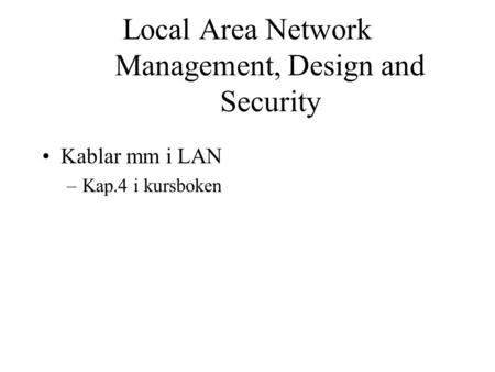 Local Area Network Management, Design and Security Kablar mm i LAN –Kap.4 i kursboken.
