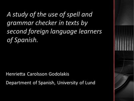 A study of the use of spell and grammar checker in texts by second foreign language learners of Spanish. Henrietta Carolsson Godolakis Department of Spanish,