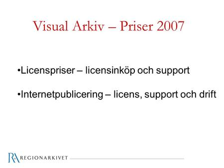 Visual Arkiv – Priser 2007 Licenspriser – licensinköp och support Internetpublicering – licens, support och drift.