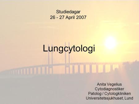 Lungcytologi Studiedagar April 2007 Anita Vegelius