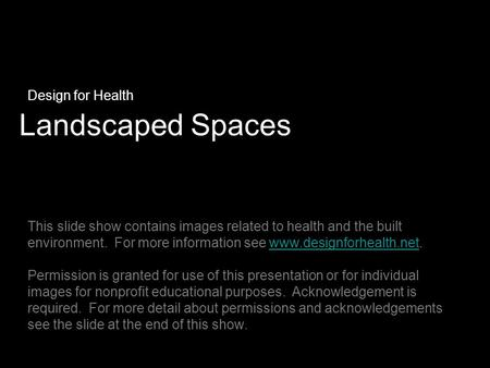 Landscaped Spaces Design for Health This slide show contains images related to health and the built environment. For more information see www.designforhealth.net.www.designforhealth.net.