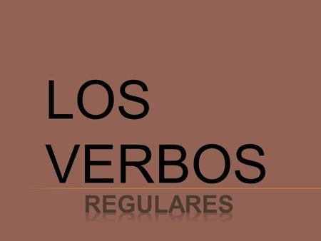 LOS VERBOS Regulares.