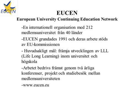 EUCEN European University Continuing Education Network -En internationell organisation med 212 medlemsuniversitet från 40 länder -EUCEN grundades 1991.