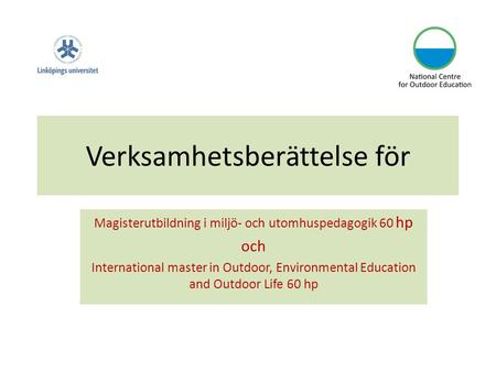Verksamhetsberättelse för Magisterutbildning i miljö- och utomhuspedagogik 60 hp och International master in Outdoor, Environmental Education and Outdoor.