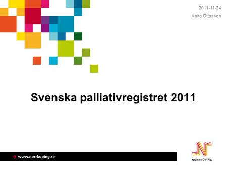 Svenska palliativregistret 2011 2011-11-24 Anita Ottosson.