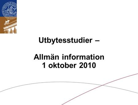 Lunds universitet / LTH / Internationella avdelningen/September 2010 Utbytesstudier – Allmän information 1 oktober 2010.