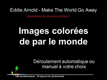 Eddie Arnold - Make The World Go Away Images colorées de par le monde Déroulement automatique ou manuel à votre choix 1  för dig.