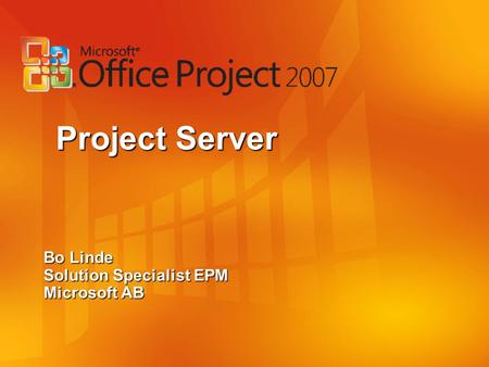 Bo Linde Solution Specialist EPM Microsoft AB Project Server.