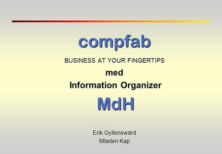 Compfab BUSINESS AT YOUR FINGERTIPS med Information Organizer MdH Erik Gyllenswärd Mladen Kap.