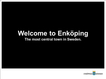 Welcome to Enköping The most central town in Sweden.