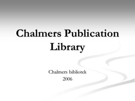 Chalmers Publication Library Chalmers bibliotek 2006.