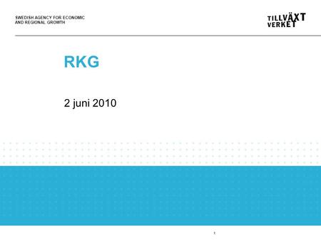 SWEDISH AGENCY FOR ECONOMIC AND REGIONAL GROWTH 1 RKG 2 juni 2010.