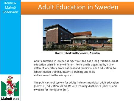Adult education in Sweden is extensive and has a long tradition. Adult education exists in many different forms and is organized by many different operators,