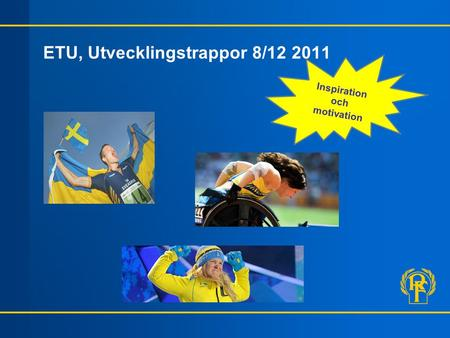 ETU, Utvecklingstrappor 8/12 2011 Inspiration och motivation.