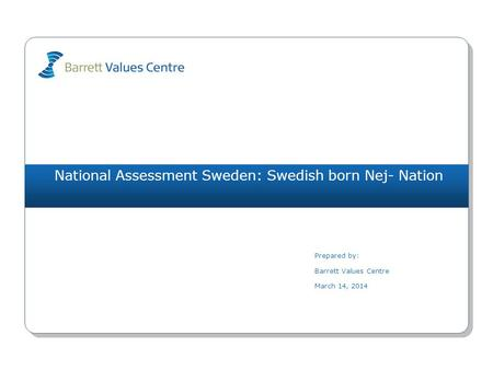 National Assessment Sweden: Swedish born Nej- Nation Prepared by: Barrett Values Centre March 14, 2014.
