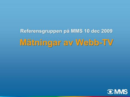 Referensgruppen på MMS 10 dec 2009 Mätningar av Webb-TV.