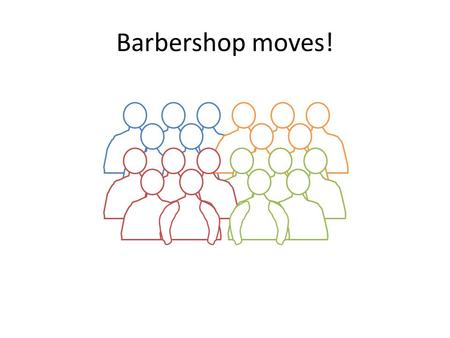 Barbershop moves!.