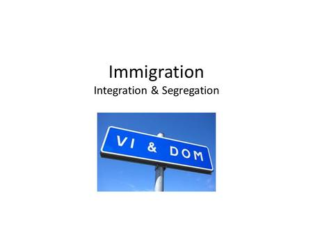 Immigration Integration & Segregation