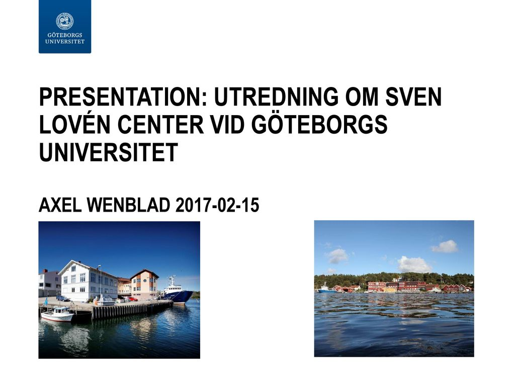 Presentation: Utredning om Sven Lovén Center vid Göteborgs universitet Axel Wenblad