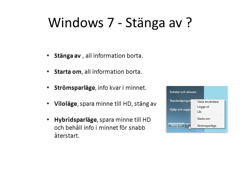 Windows 7 - Stänga av Stänga av , all information borta.