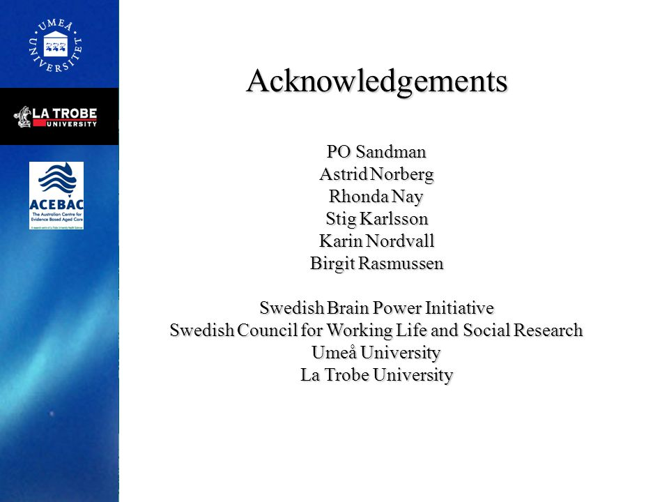Acknowledgements PO Sandman Astrid Norberg Rhonda Nay Stig Karlsson
