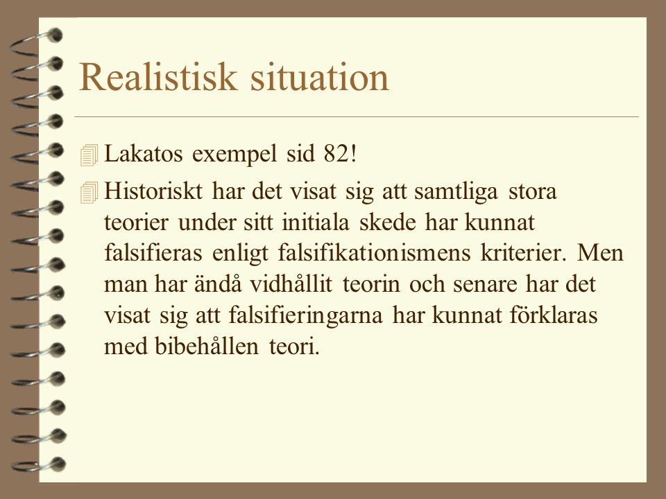 Realistisk situation Lakatos exempel sid 82!