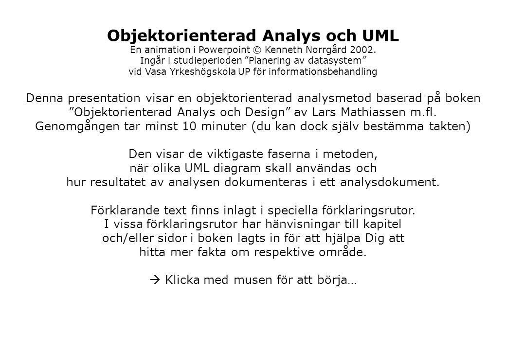 Objektorienterad Analys och UML En animation i Powerpoint © Kenneth Norrgård 2002.