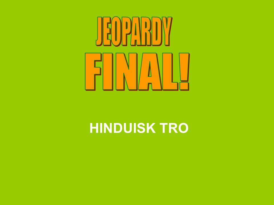 JEOPARDY FINAL! HINDUISK TRO