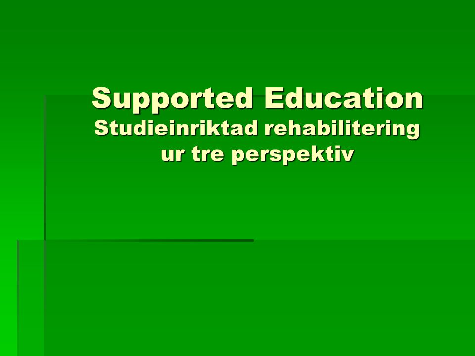 Supported Education Studieinriktad rehabilitering ur tre perspektiv
