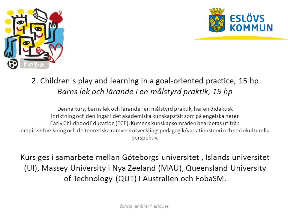 2. Children´s play and learning in a goal-oriented practice, 15 hp Barns lek och lärande i en målstyrd praktik, 15 hp