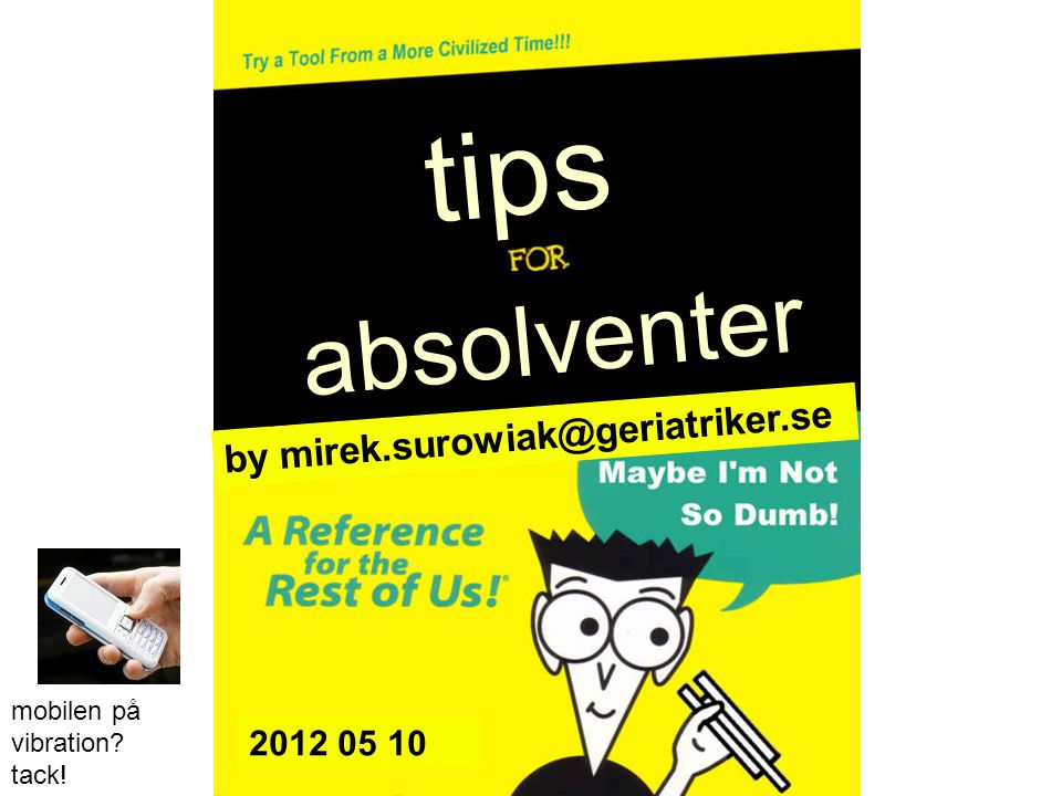 tips absolventer by mirek.surowiak@geriatriker.se 2012 05 10