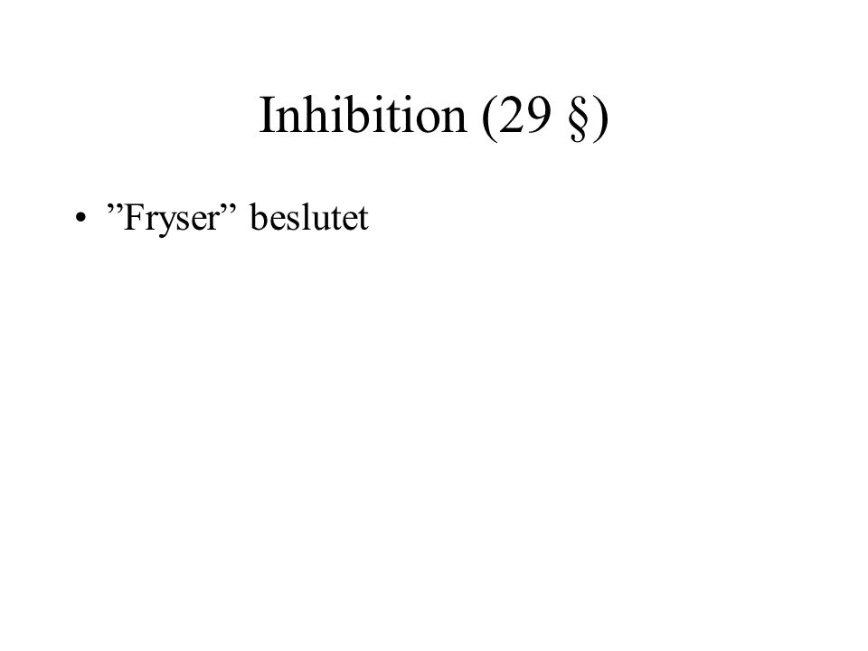 Inhibition (29 §) Fryser beslutet