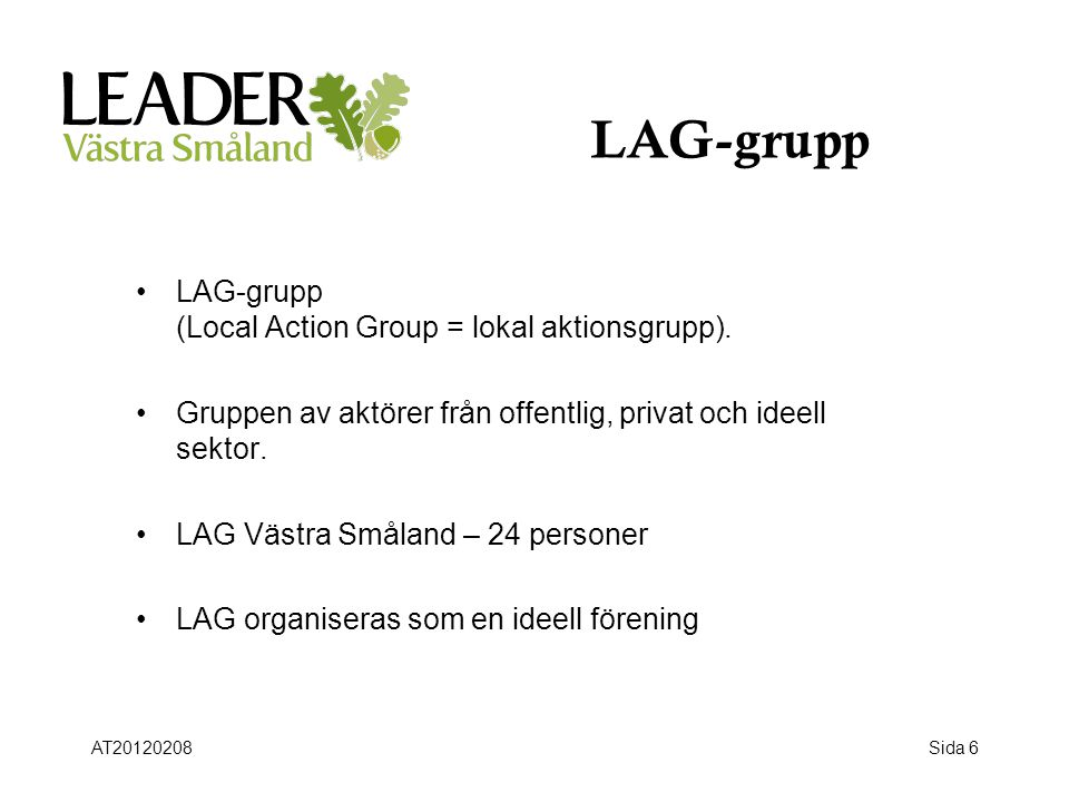 LAG-grupp LAG-grupp (Local Action Group = lokal aktionsgrupp).