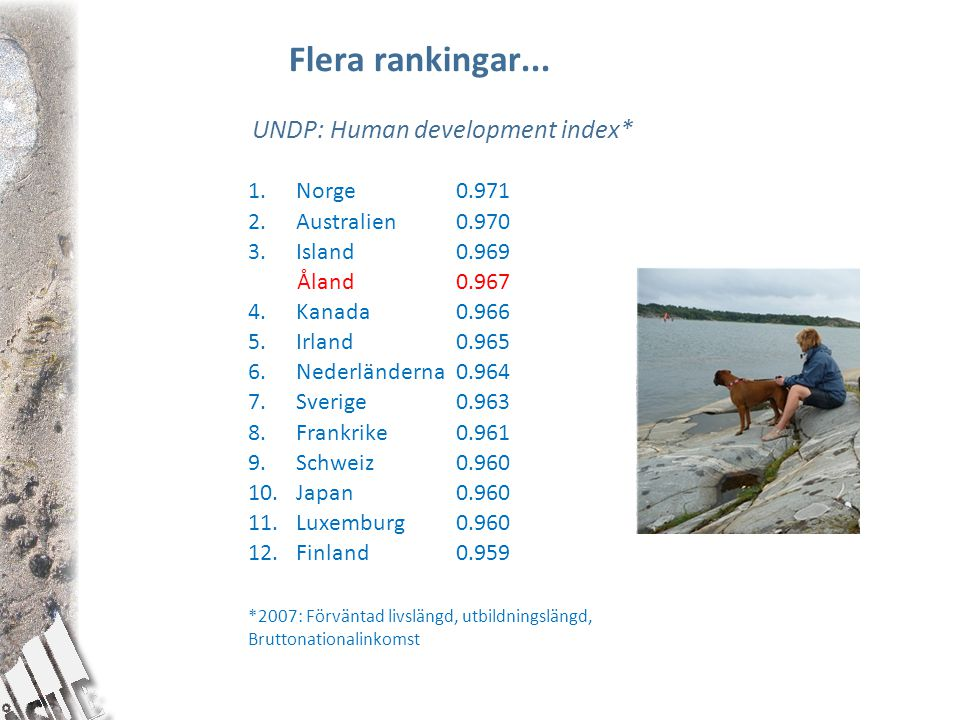 Flera rankingar... UNDP: Human development index* Norge 0.971