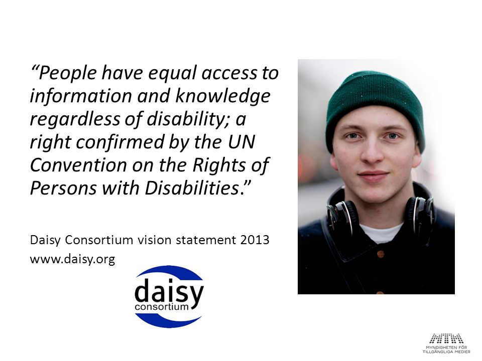 People have equal access to information and knowledge regardless of disability; a right confirmed by the UN Convention on the Rights of Persons with Disabilities.