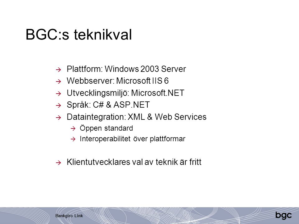 BGC:s teknikval Plattform: Windows 2003 Server