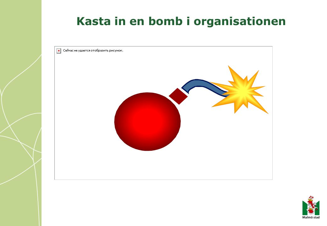 Kasta in en bomb i organisationen