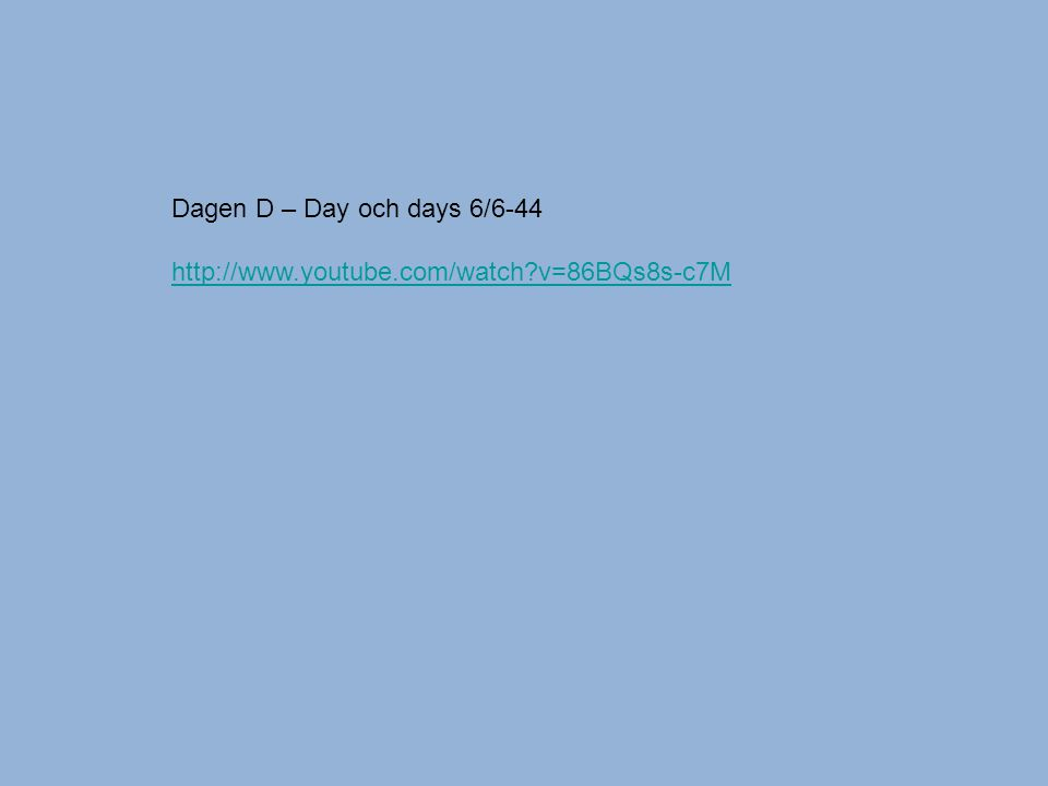 Dagen D – Day och days 6/6-44 http://www.youtube.com/watch v=86BQs8s-c7M