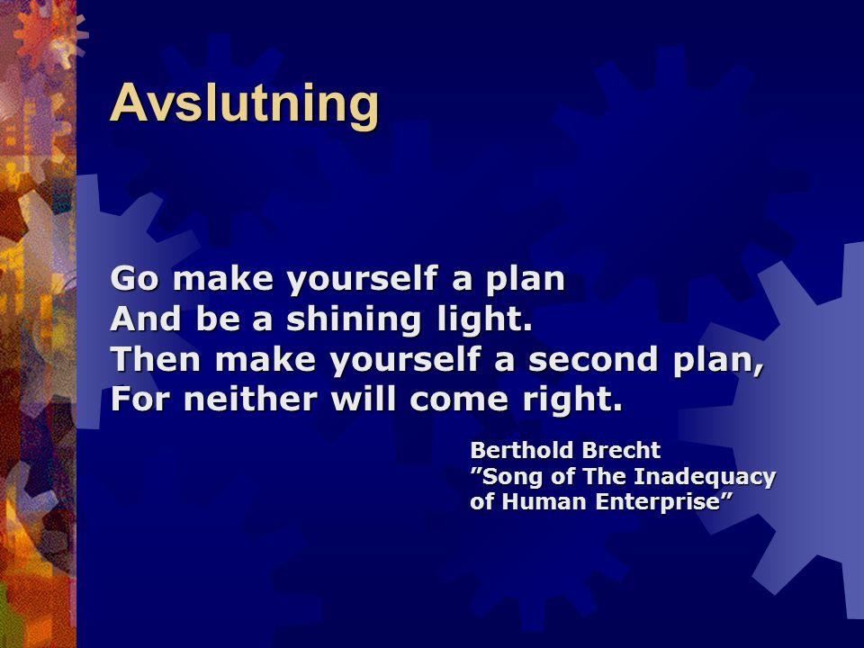 Avslutning Go make yourself a plan And be a shining light.