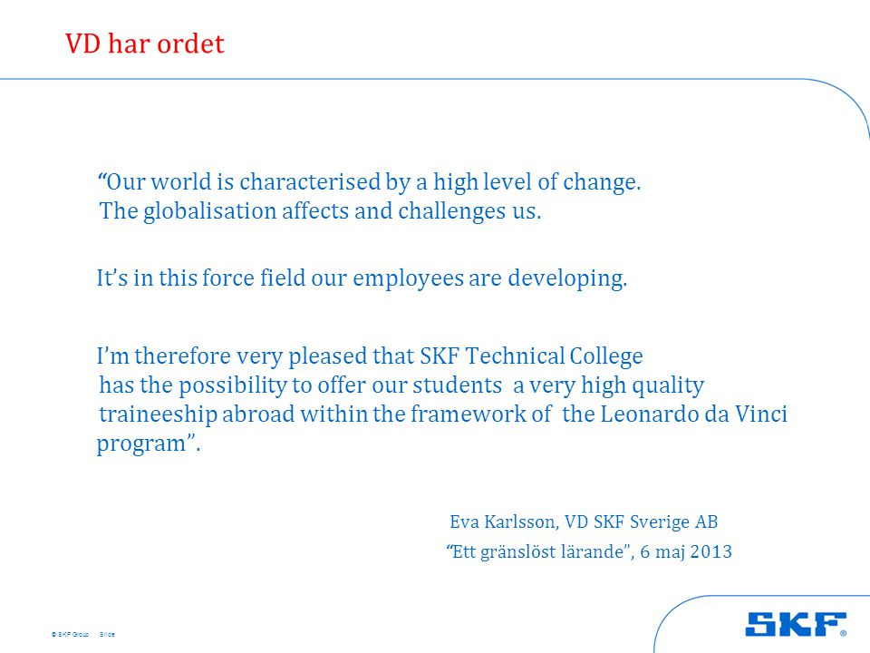 VD har ordet Our world is characterised by a high level of change. The globalisation affects and challenges us.