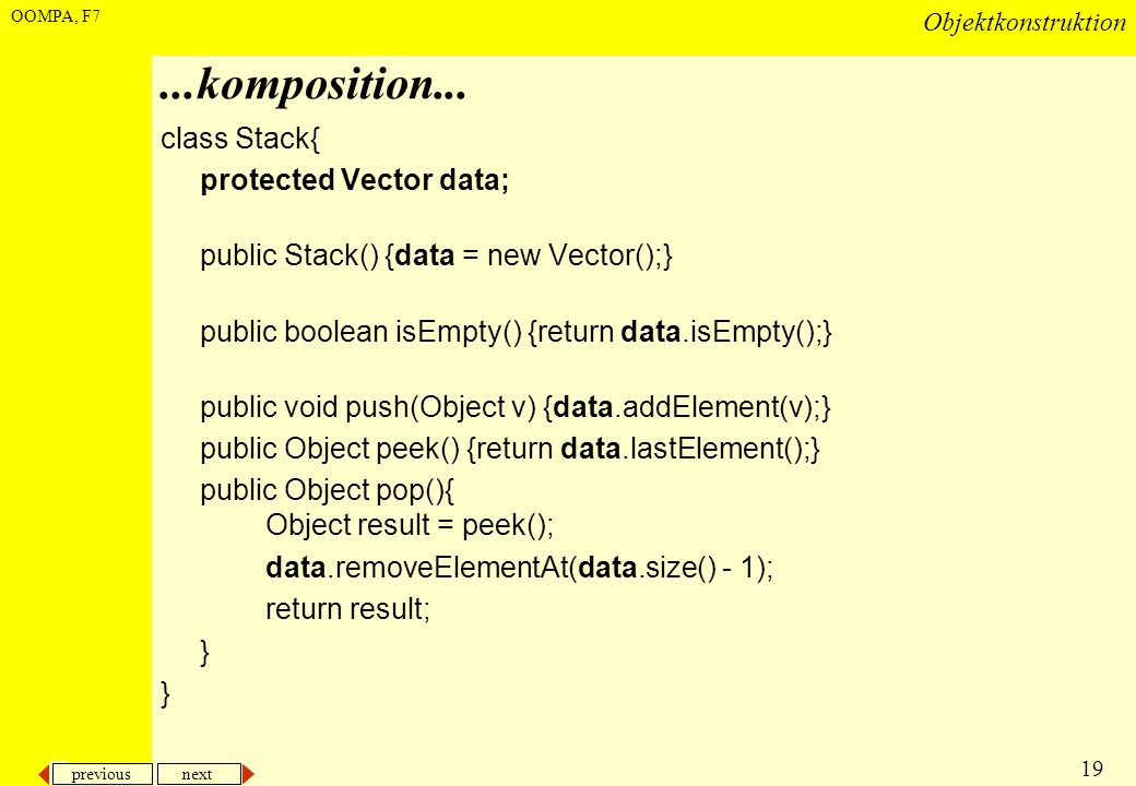 ...komposition... class Stack{ protected Vector data;